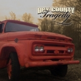 Dry County Tragedy Lyrics Dry County Tragedy