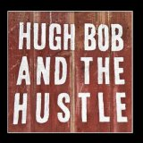 Hugh Bob And The Hustle Lyrics Hugh Bob And The Hustle