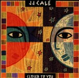 Closer To You Lyrics J.J. Cale