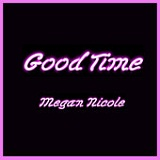 Good Time (Single) Lyrics Megan Nicole