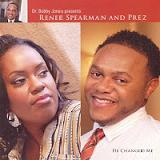 Dr. Bobby Jones presents Renee Spearman and PreZ - He Changed Me Lyrics PreZ Blackmon II