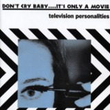 Don't Cry Baby… It's Only A Movie Lyrics Television Personalities