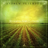 Resurrection Letters: Volume II Lyrics Andrew Peterson