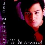 I'll Be Around Lyrics Jed Madela