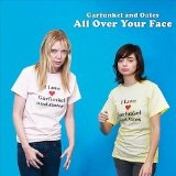 All Over Your Face Lyrics Garfunkel And Oates