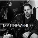 Give It All I Got Lyrics Matthew Huff