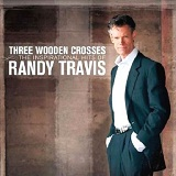 Three Wooden Crosses: The Inspirational Hits Of Randy Travis Lyrics Randy Travis
