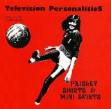 Paisley Shirts & Mini Skirts Lyrics Television Personalities