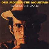 Our Mother The Mountain Lyrics Townes Van Zandt