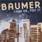 Come On, Feel It Lyrics Baumer