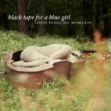 These Fleeting Moments Lyrics Black Tape For A Blue Girl