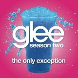 The Only Exception (Single) Lyrics Glee Cast
