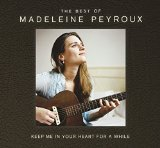 Keep Me In Your Heart For A While: The Best Of Madeleine Peyroux Lyrics Madeleine Peyroux