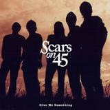 Give Me Something (EP) Lyrics Scars On 45