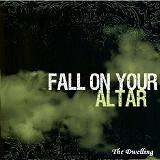 Fall On Your Altar Lyrics The Dwelling