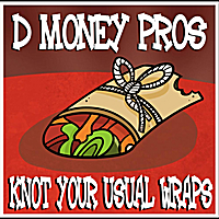 Knot Your Usual Wraps Lyrics D Money Pros