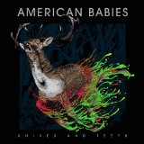 Knives & Teeth Lyrics American Babies