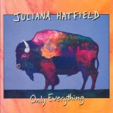 Only Everything Lyrics Juliana Hatfield
