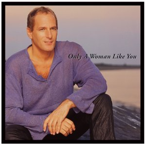 only a woman like you Lyrics Michael Bolton