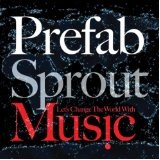 Let's Change The World With Music Lyrics Prefab Sprout