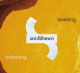 Revelling: Reckoning Lyrics Ani Difranco