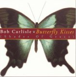 Butterfly Kisses (Shades Of Grace) Lyrics Bob Carlisle