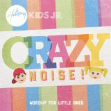 Crazy Noise Lyrics Hillsong Kids