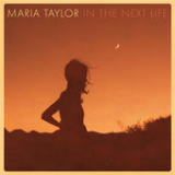 In the Next Life Lyrics Maria Taylor
