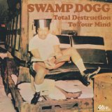 Total Destruction To Your Mind Lyrics Swamp Dogg