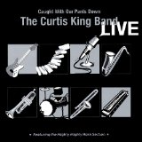 Curtis King Band LIVE - Caught With Our Pants Down Lyrics Curtis King Band