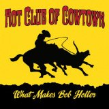 What Makes Bob Holler Lyrics Hot Club Of Cowtown