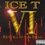 VI - Return Of The Real Lyrics ICE-T