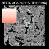 Begin Again (HEALTH Remix) [Single] Lyrics Purity Ring