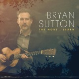 The More I Learn Lyrics Bryan Sutton