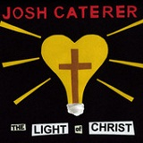 The Light of Christ (EP) Lyrics Josh Caterer