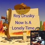 Now (Is A Lonely Time) Lyrics Roy Drusky