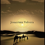 Jesucristo Volvera Lyrics Alabastro Music