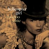 Voodoo Chic Lyrics Helicopter Girl