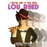 I Never Said It Was Nice: Orpheum Theater, Boston MA '76 Lyrics Lou Reed