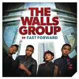 Fast Forward Lyrics The Walls Group