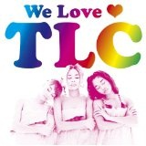 We Love TLC Lyrics TLC