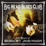 100 Years Of Robert Johnson Lyrics Big Head Blues Club