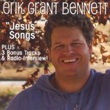 Jesus Songs Lyrics Erik Grant Bennett