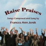 Raise Praises Lyrics Frances Ann Jenik