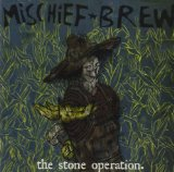 The Stone Operation Lyrics Mischief Brew