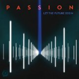 Let the Future Begin Lyrics Passion Worship Band