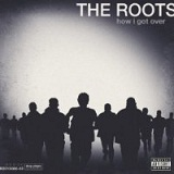 How I Got Over Lyrics The Roots