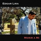 Morir A Mi Lyrics Edgar Lira