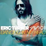 Dancing in My Head (Single) Lyrics Eric Turner vs. Avicii