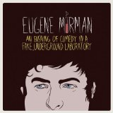 An Evening Of Comedy In A Fake, Underground Laboratory Lyrics Eugene Mirman